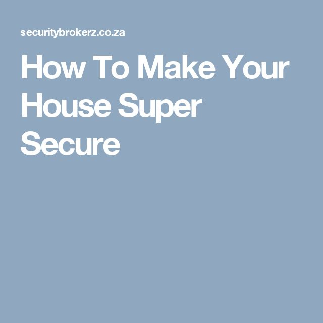 How To Make Your House Super Secure