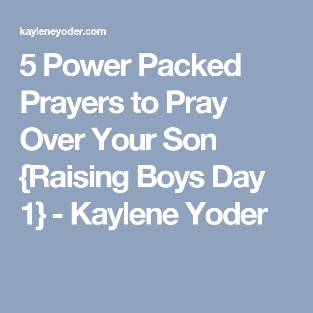 5 Power Packed Prayers to Pray Over Your Son {Raising Boys Day 1} - Kaylene Yoder
