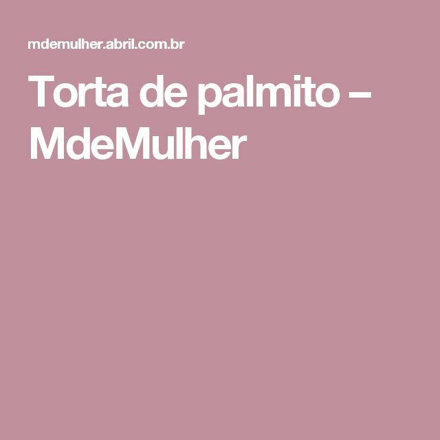 Torta de palmito – MdeMulher