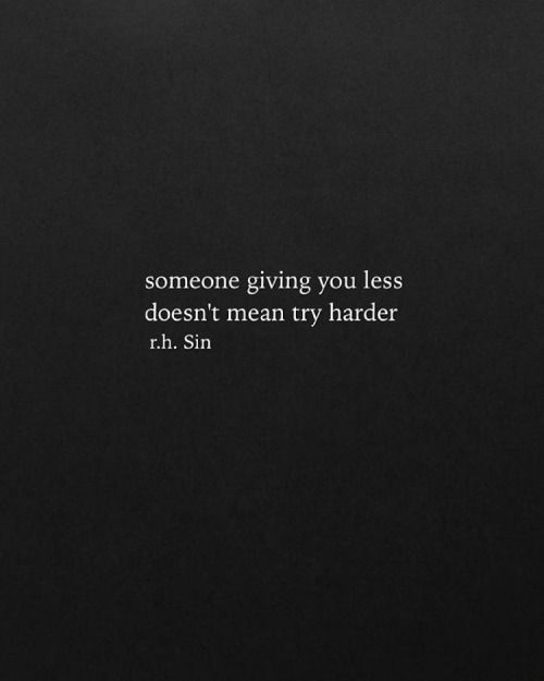 Someone giving you less doesn't mean try harder.