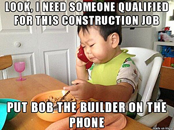 Business Baby Meme -  Get me Bob the Builder