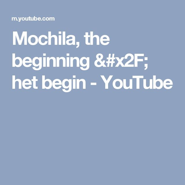Mochila, the beginning / het begin - YouTube