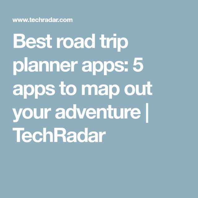Best road trip planner apps: 5 apps to map out your adventure | TechRadar