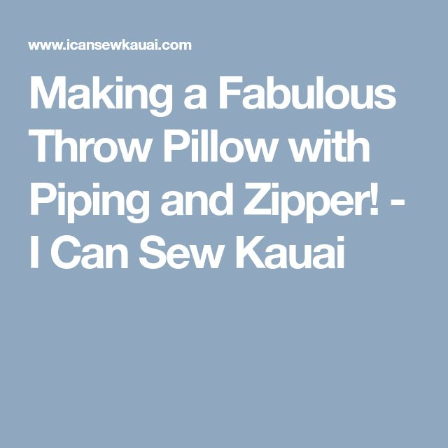 Making a Fabulous Throw Pillow with Piping and Zipper! - I Can Sew Kauai