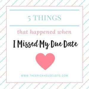 5 Things That Happened When I Missed My Due Date http://www.thebrickhouse1870.com/2016/08/04/5-things-that-happened-when-i-missed-my-due-date/?utm_campaign=coschedule&utm_source=pinterest&utm_medium=The%20Brick%20House%20Blog%20Series&utm_content=5%20Things%20That%20Happened%20When%20I%20Missed%20My%20Due%20Date