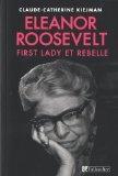 Eleanor Roosevelt : First Lady et rebelle par Claude-Catherine Kiejman
