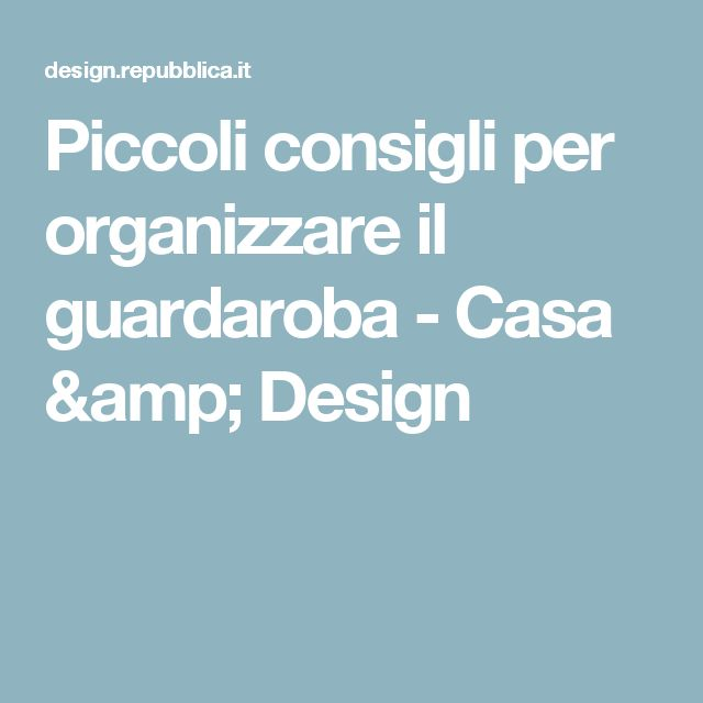 Piccoli consigli per organizzare il guardaroba - Casa & Design