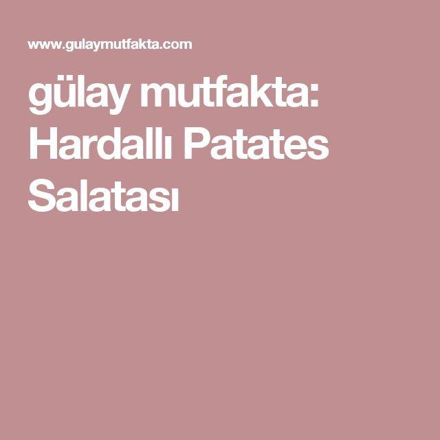 gülay mutfakta: Hardallı Patates Salatası