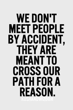 People come into our lives for a reason, a season, or a lifetime. We just need to figure out which category some individuals are placed in.
