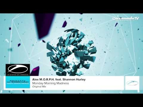 Alex M.O.R.P.H. feat. Shannon Hurley - Monday Morning Madness