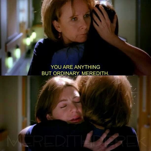 Grey's Anatomy..... my mom told this not long before she left I remind myself of this regularly!