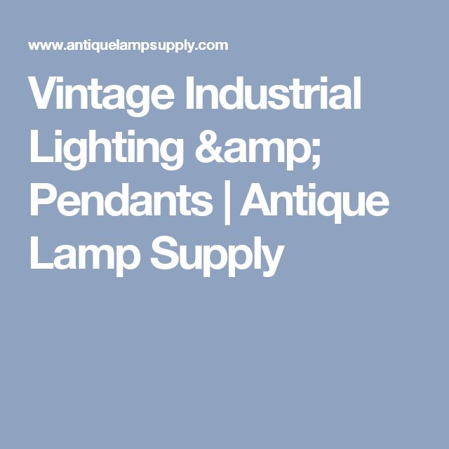 Vintage Industrial Lighting & Pendants | Antique Lamp Supply