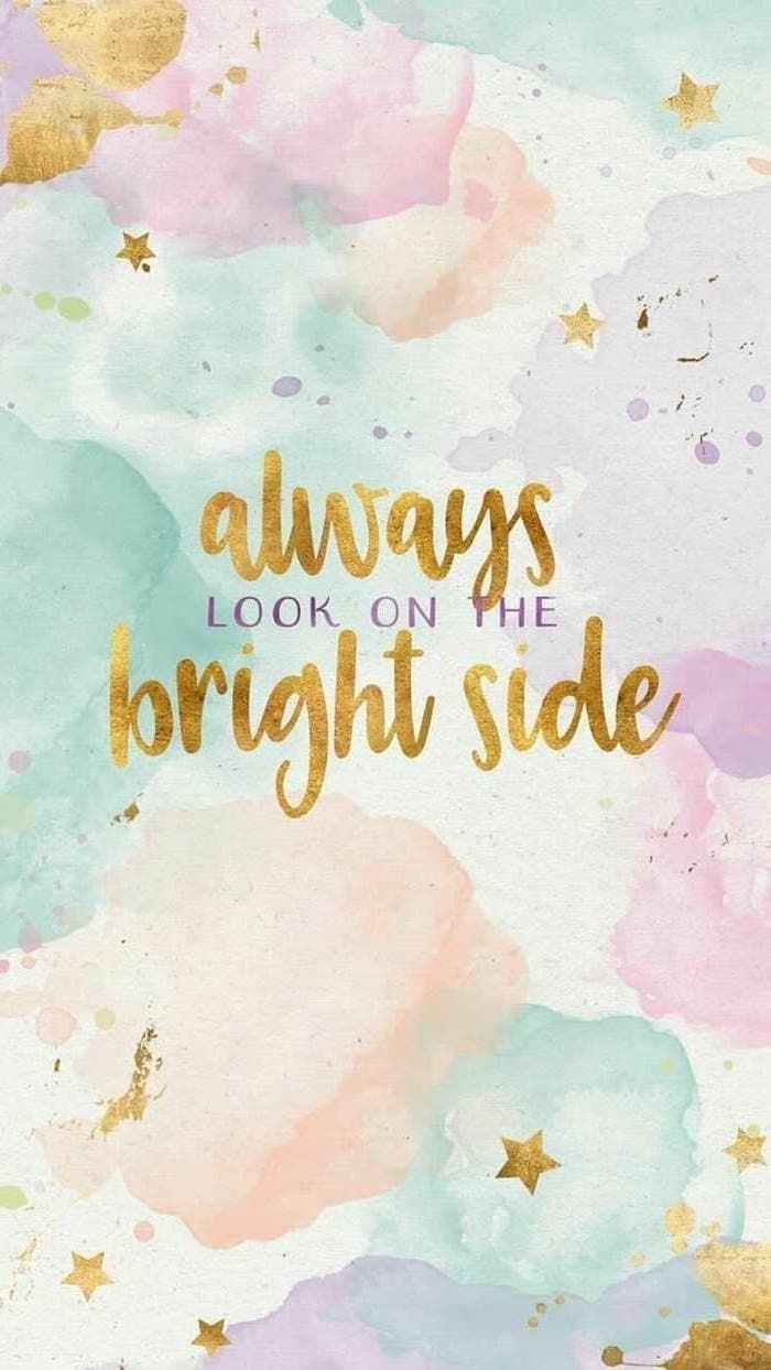 Always Look On The Bright Side Golden Stars Watercoloured Background Spring Cover Photo Phone Wallpaper In 2020 Wallpaper Quotes Cute Desktop Wallpaper Cute Quotes