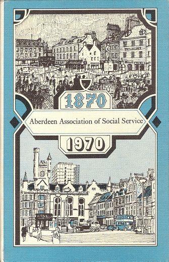 Aberdeen Association of Social Service1870-1970., Aberdeen Association of Social Service.