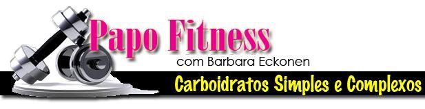 PAPO FITNESS: Carboidratos Simples e Complexos
