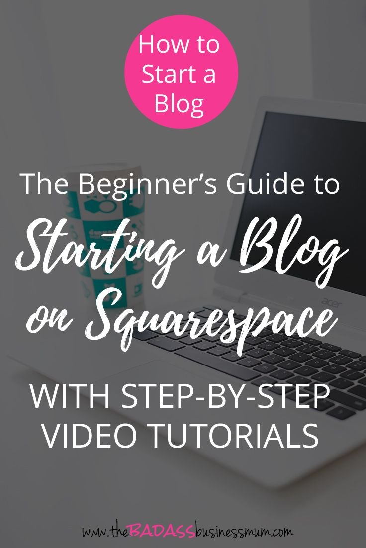 The Beginner's Guide to Starting a Blog on Squarespace, with step-by-step video tutorials