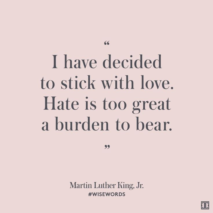 """I decided to stick with love. Hate is too great a burden to bear.""—Martin Luther King, Jr. #WiseWords"