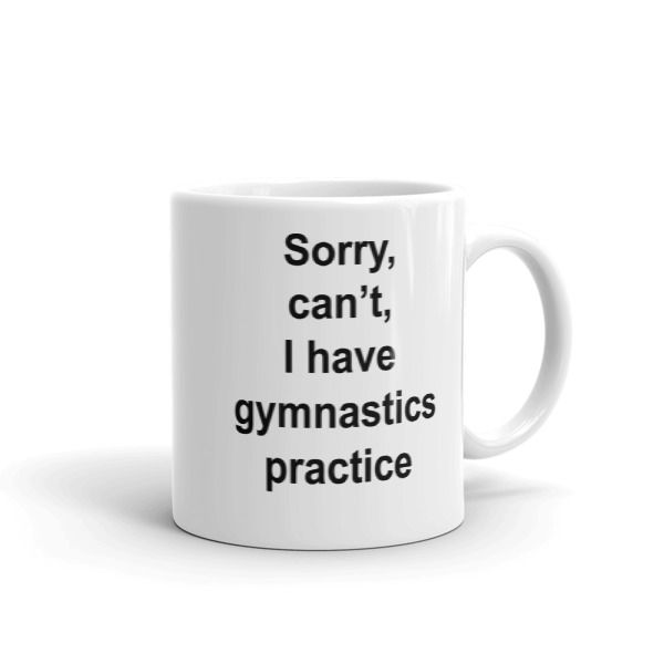 Sorry, can't, I have gymnastics practice Mug //FREE Shipping //     #quotes