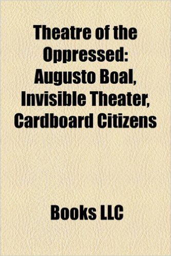 Theatre of the Oppressed: Augusto Boal, Invisible Theater, Cardboard Citizens | |本 | 通販 | Amazon