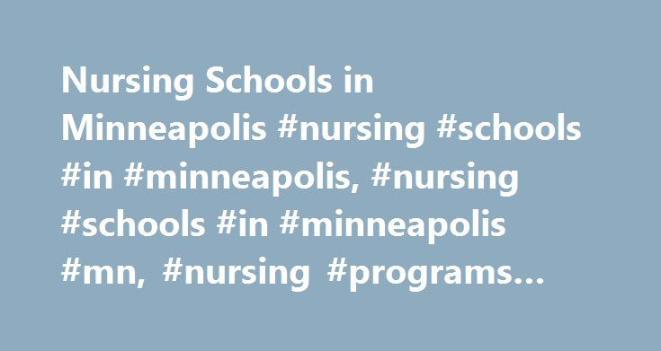 Nursing Schools in Minneapolis #nursing #schools #in #minneapolis, #nursing #schools #in #minneapolis #mn, #nursing #programs #minneapolis http://turkey.remmont.com/nursing-schools-in-minneapolis-nursing-schools-in-minneapolis-nursing-schools-in-minneapolis-mn-nursing-programs-minneapolis/  # Nursing Schools in Minneapolis If you're looking into becoming a nurse in Minnesota, or if you are already a nurse and looking to expand your education, Minneapolis nursing schools may have several…