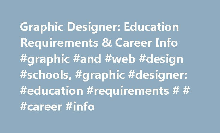 Graphic Designer: Education Requirements & Career Info #graphic #and #web #design #schools, #graphic #designer: #education #requirements # # #career #info http://iowa.remmont.com/graphic-designer-education-requirements-career-info-graphic-and-web-design-schools-graphic-designer-education-requirements-career-info/  # Graphic Designer: Education Requirements Career Info Essential Information Graphic designers are visual communicators who design and develop print and electronic media, such as…