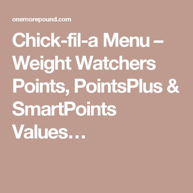 Chick-fil-a Menu – Weight Watchers Points, PointsPlus & SmartPoints Values…