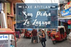 Exploring San Pedro La Laguna, Lake Atitlán | The Wanderlust Effect Travel Blog