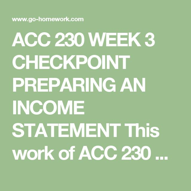 ACC 230 WEEK 3 CHECKPOINT PREPARING AN INCOME STATEMENT This work of ACC 230 Week 3 CheckPoint contains:  Preparing an Income Statement  $29.99–Purchase