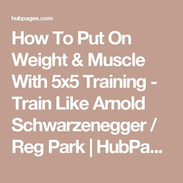 How To Put On Weight & Muscle With 5x5 Training - Train Like Arnold Schwarzenegger / Reg Park | HubPages