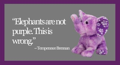 """Elephants are not purple. This is wrong."" - Temperance Brennan, Bones"