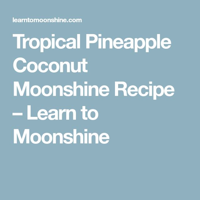 Tropical Pineapple Coconut Moonshine Recipe – Learn to Moonshine