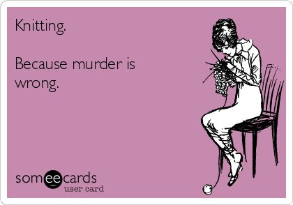 Search results for 'knitting' Ecards from Free and Funny cards and hilarious Posts   someecards.com
