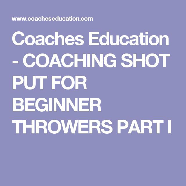 Coaches Education - COACHING SHOT PUT FOR BEGINNER THROWERS PART I