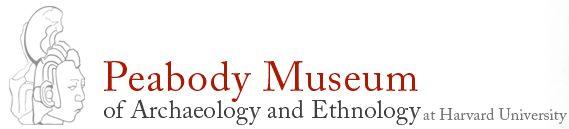 Peabody Museum of Archaeology and Ethnology  Harvard University  11 Divinity Avenue  Cambridge, Mass. 02138