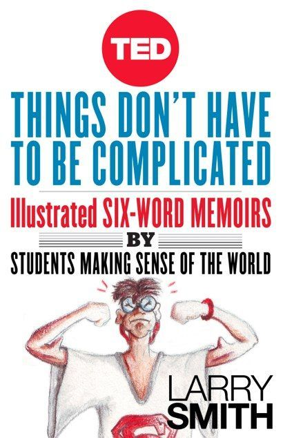 Illustrated Six-Word Memoirs by Students from Grade School to Grad School   Brain Pickings - Love this idea for Digital Storytelling via /jsm2272/