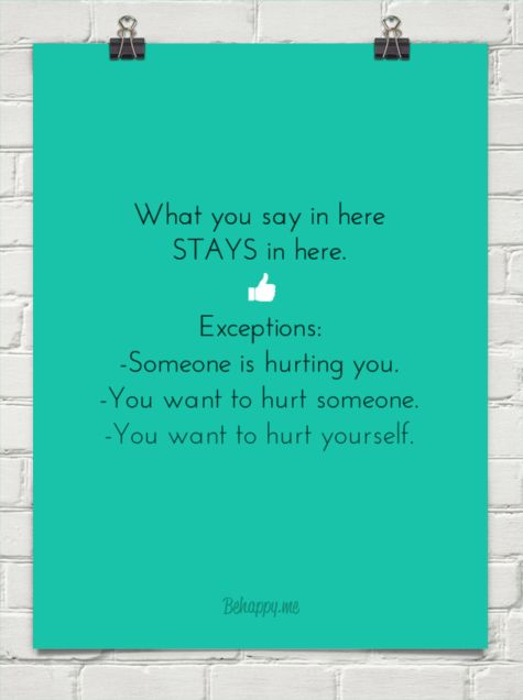 What you say in here stays in here. exceptions: -someone is hurting you. -you want to hurt someo... #278070