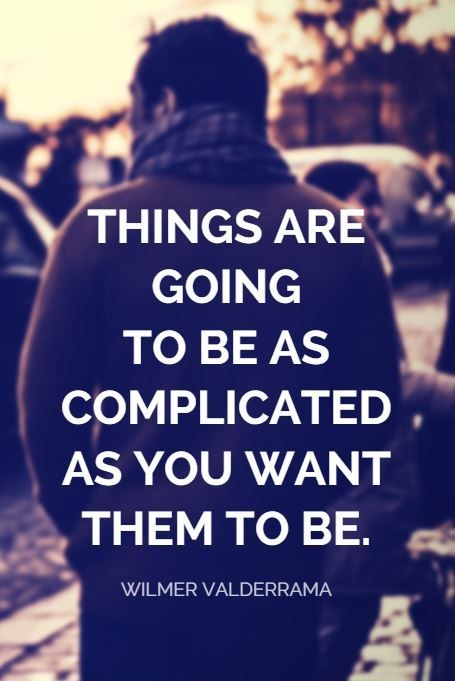 """""""Things are going to be as complicated as you want them to be."""" - Actor Wilmer Valderrama on the School of Greatness podcast"""