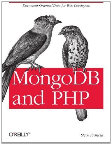 MongoDB and PHP by Steve Francia. $10.72. Publisher: O'Reilly Media (January 23, 2012). 80 pages. Author: Steve Francia