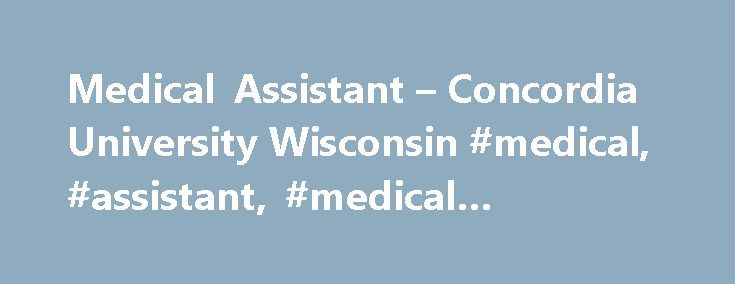Medical Assistant – Concordia University Wisconsin #medical, #assistant, #medical #assistant # http://charlotte.remmont.com/medical-assistant-concordia-university-wisconsin-medical-assistant-medical-assistant/  # Medical Assistant If you re interested in healthcare and enjoy working with people, Concordia s CAAHEP accredited Medical Assistant program is a great place to start! The Medical Assistant profession is one of the fastest growing occupations in the country and Certified Medical…