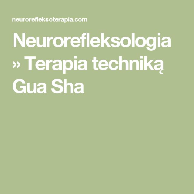 Neurorefleksologia » Terapia techniką Gua Sha