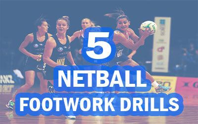 5 Netball Footwork Drills For Fast Improvement