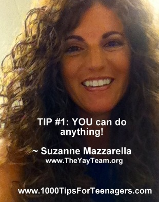 Suzanne Mazzarella's Tip for Teenagers #1000Tips4Teens
