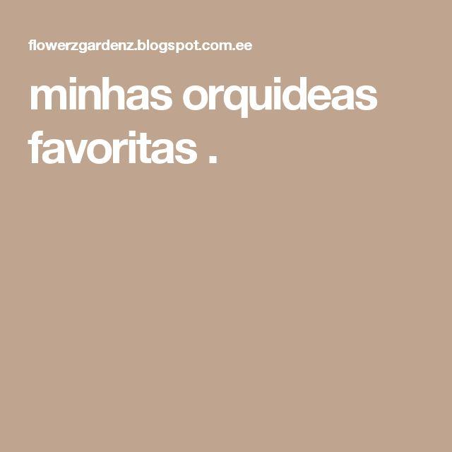 minhas orquideas favoritas .