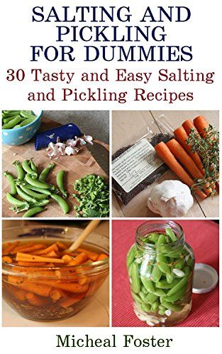 Salting and Pickling for Dummies: 30 Tasty and Easy Salting and Pickling Recipes: (Pickles Recipe, Homemade Pickles) (Food In Jars, Pickled Food) by [Foster, Micheal]