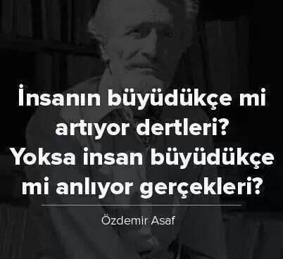 İnsanın büyüdükçe mi artıyor dertleri ? Yoksa insan büyüdükçe mi anlıyor gerçekleri...? - Özdemir Asaf #sözler #anlamlısözler #güzelsözler #manalısözler #özlüsözler #alıntı #alıntılar #alıntıdır #alıntısözler #şiir