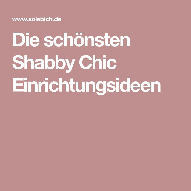 Die schönsten Shabby Chic Einrichtungsideen