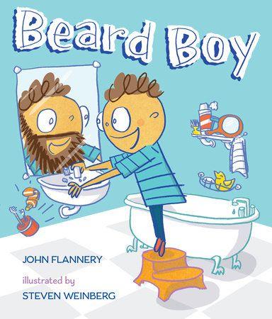 Flannery, John Beard Boy , illustrated by Steven Weinberg, PICTURE BOOK. G.P. Putnam (Penguin), 2016. $16.99. Content: G.     Ben want...