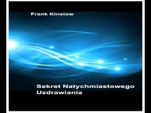 Frank Kinslow   Sekret natychmiastowego uzdrawiania - YouTube