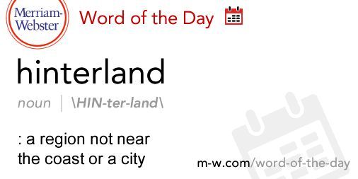 Word of the Day: HINTERLAND - See the full definition here: http://s.m-w.com/1ySal5T