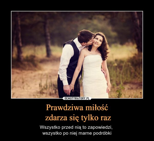 Prawdziwa miłość zdarza się tylko raz | Cytaty życiowe, Fakty ...